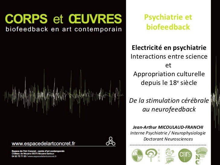 Psychiatrie et biofeedback Jean-Arthur MICOULAUD-FRANCHI Interne Psychiatrie / Neurophysiologie Doctorant Neurosciences --...