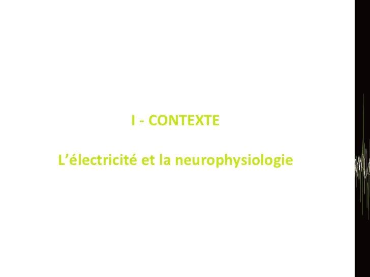 I - CONTEXTE L'électricité et la neurophysiologie