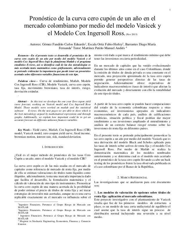 1 Resumen—En el presente texto se desarrolla el pronóstico de la curva cero cupón de un año por medio del modelo Vasicek y...