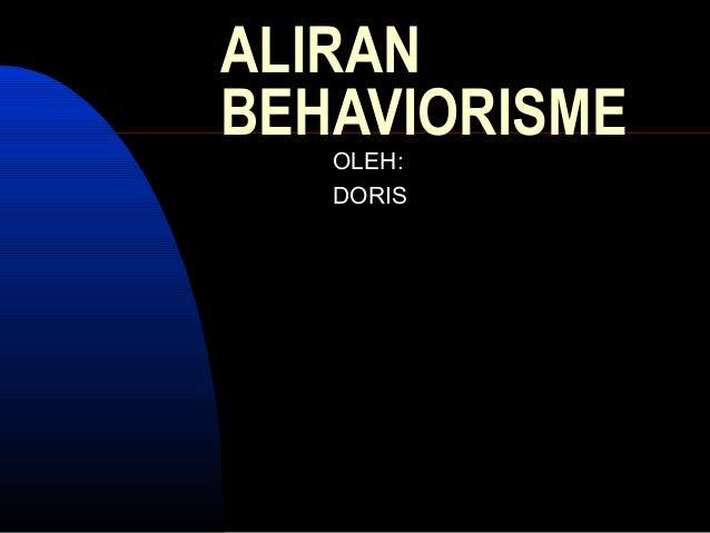 ALIRAN BEHAVIORISME OLEH: DORIS