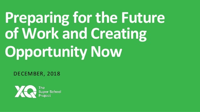 Preparing for the Future of Work and Creating Opportunity Now DECEMBER, 2018