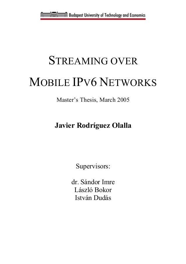 mobile ipv6 thesis This thesis outlines the basics of mobile ipv6 protocol it describes protocol implementation, terminology and operation,.