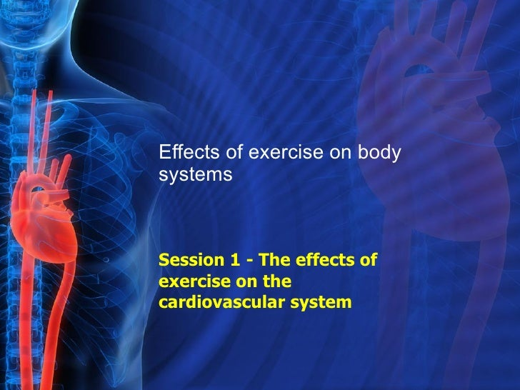 Effects of exercise on body systems Session 1 - The effects of exercise on the cardiovascular system
