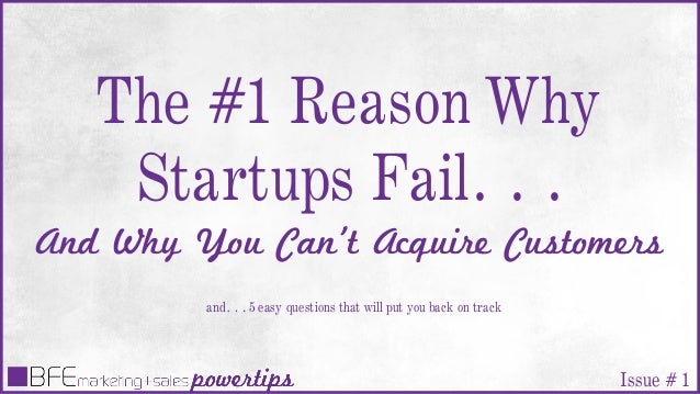 The #1 Reason Why Startups Fail… And Why You Can't Acquire Customers and… 5 easy questions that will put you back on track...