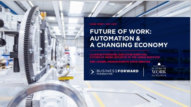 FUTURE OF WORK: AUTOMATION & A CHANGING ECONOMY ISSUE BRIEF : MAY 2019 ALASTAIR FITZPAYNE, EXECUTIVE DIRECTOR, FUTURE OF W...