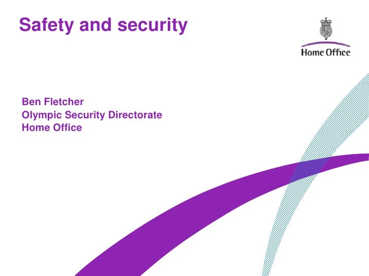 Safety and securityBen FletcherOlympic Security DirectorateHome Office