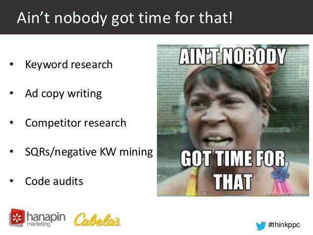 #thinkppc  Ain't nobody got time for that!  • Keyword research  • Ad copy writing  • Competitor research  • SQRs/negative ...