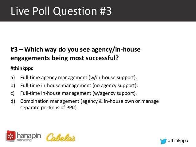 #thinkppc  Live Poll Question #3  #3 – Which way do you see agency/in-house  engagements being most successful?  #thinkppc...