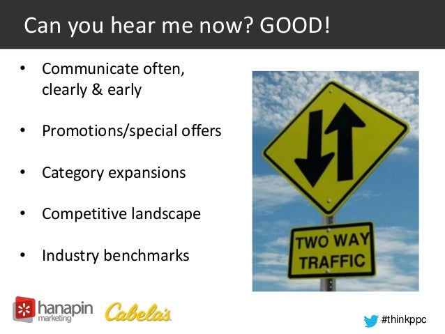 #thinkppc  Can you hear me now? GOOD!  • Communicate often,  clearly & early  • Promotions/special offers  • Category expa...