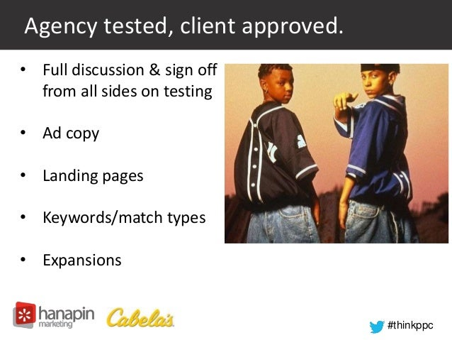 #thinkppc  Agency tested, client approved.  • Full discussion & sign off  from all sides on testing  • Ad copy  • Landing ...