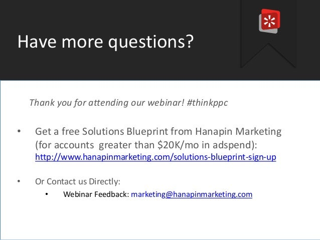 #thinkppc  Have more questions?  Thank you for attending our webinar! #thinkppc  • Get a free Solutions Blueprint from Han...