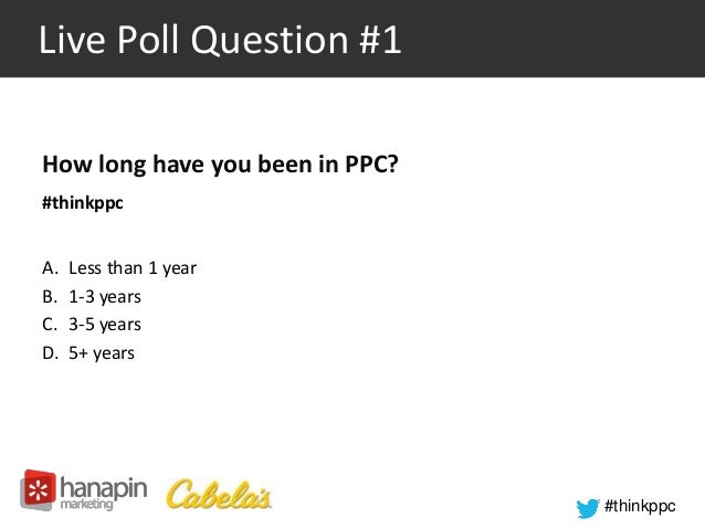 #thinkppc  Live Poll Question #1  How long have you been in PPC?  #thinkppc  A. Less than 1 year  B. 1-3 years  C. 3-5 yea...
