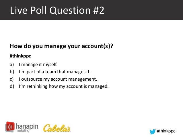 #thinkppc  Live Poll Question #2  How do you manage your account(s)?  #thinkppc  a) I manage it myself.  b) I'm part of a ...