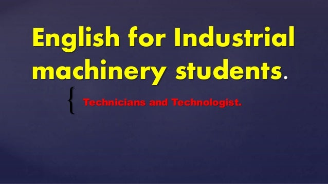 { English for Industrial machinery students. Technicians and Technologist.