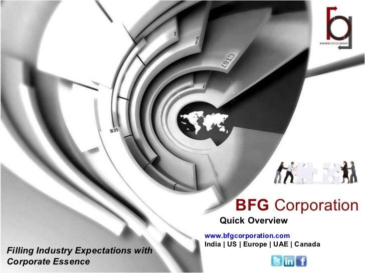 Quick Overview Filling Industry Expectations with  Corporate Essence <ul><ul><ul><ul><ul><li>www.bfgcorporation.com </li><...