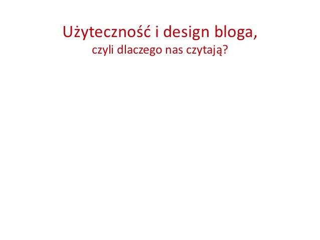 Użyteczność i design bloga,    czyli dlaczego nas czytają?