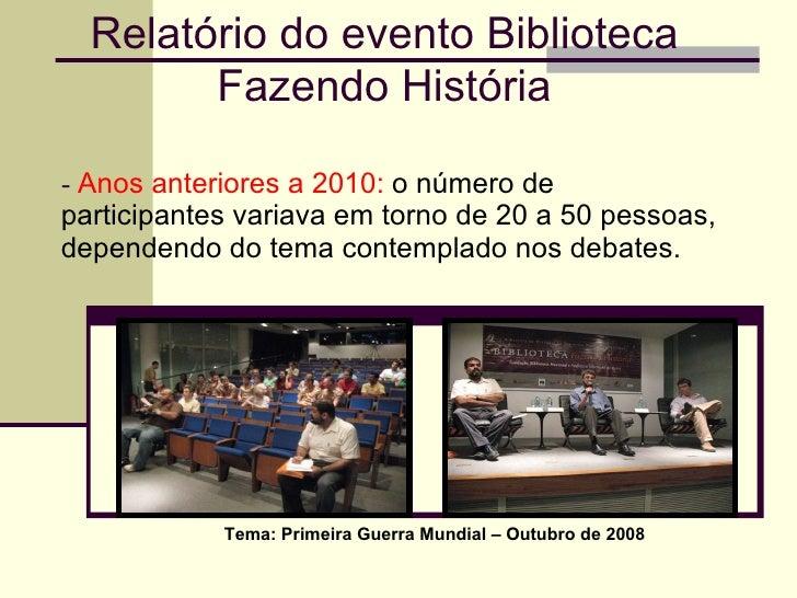 -  Anos anteriores a 2010:  o número de participantes variava em torno de 20 a 50 pessoas, dependendo do tema contemplado ...