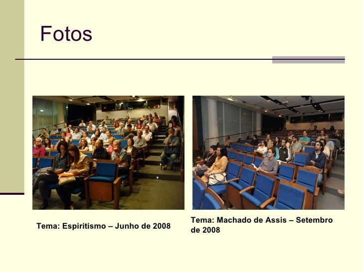 Fotos Tema: Espiritismo – Junho de 2008 Tema: Machado de Assis – Setembro de 2008