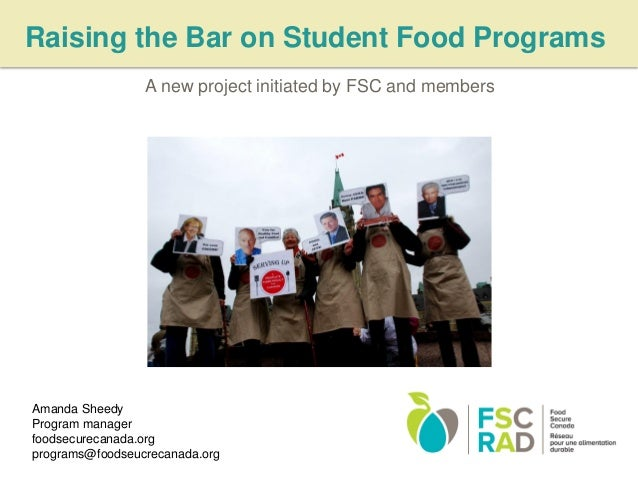 Raising the Bar on Student Food Programs A new project initiated by FSC and members  Amanda Sheedy Program manager foodsec...