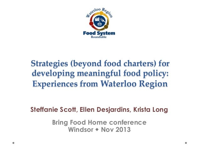 Strategies  (beyond  food  charters)  for   developing  meaningful  food  policy:     Experiences  from  Waterloo  Region ...