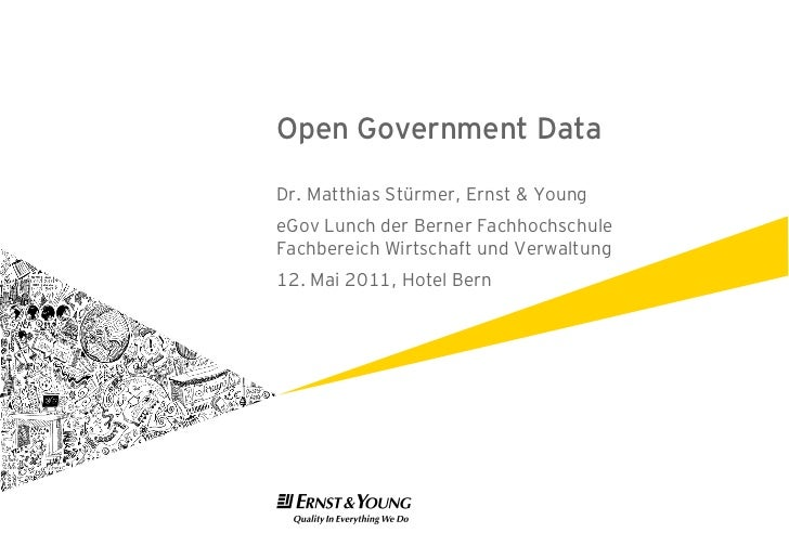 Open Government DataDr. Matthias Stürmer, Ernst & YoungeGov Lunch der Berner FachhochschuleFachbereich Wirtschaft und Verw...