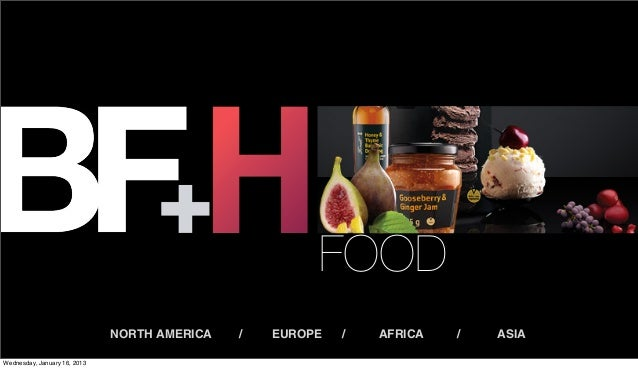 FOOD                              NORTH AMERICA   /   EUROPE   /   AFRICA   /   ASIAWednesday, January 16, 2013
