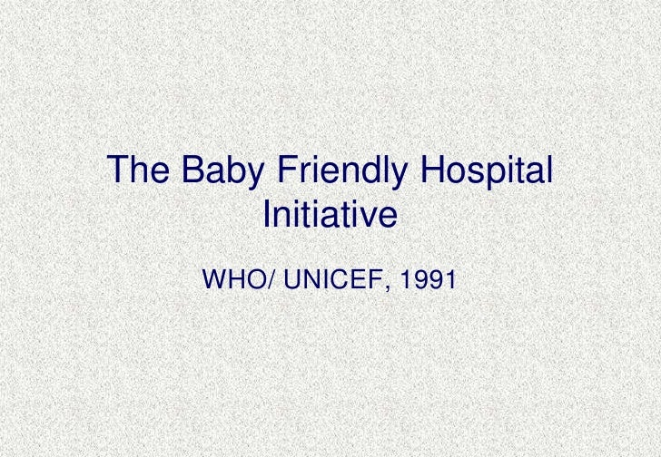 The Baby Friendly Hospital Initiative <br />WHO/ UNICEF, 1991<br />