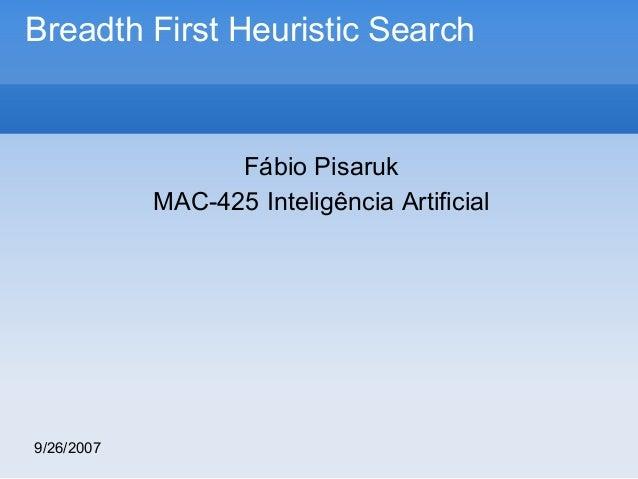 Breadth First Heuristic Search  Fábio Pisaruk MAC-425 Inteligência Artificial  9/26/2007