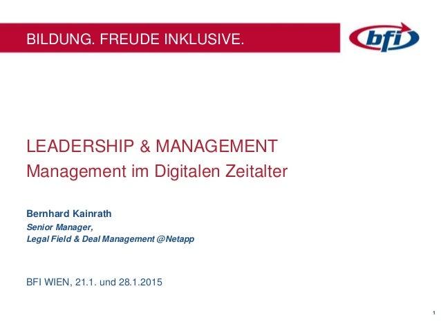 11 BILDUNG. FREUDE INKLUSIVE. LEADERSHIP & MANAGEMENT Management im Digitalen Zeitalter Bernhard Kainrath Senior Manager, ...