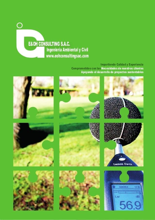 E&OH CONSULTING S.A.C. Ingeniería Ambiental y Civil www.eohconsultingsac.com Impartiendo Calidad y Experiencia Comprometid...