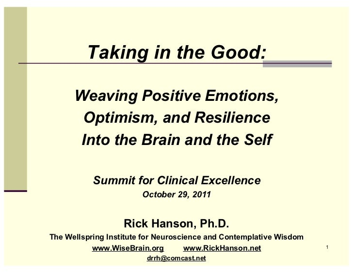 Taking in the Good:      Weaving Positive Emotions,       Optimism, and Resilience      Into the Brain and the Self       ...