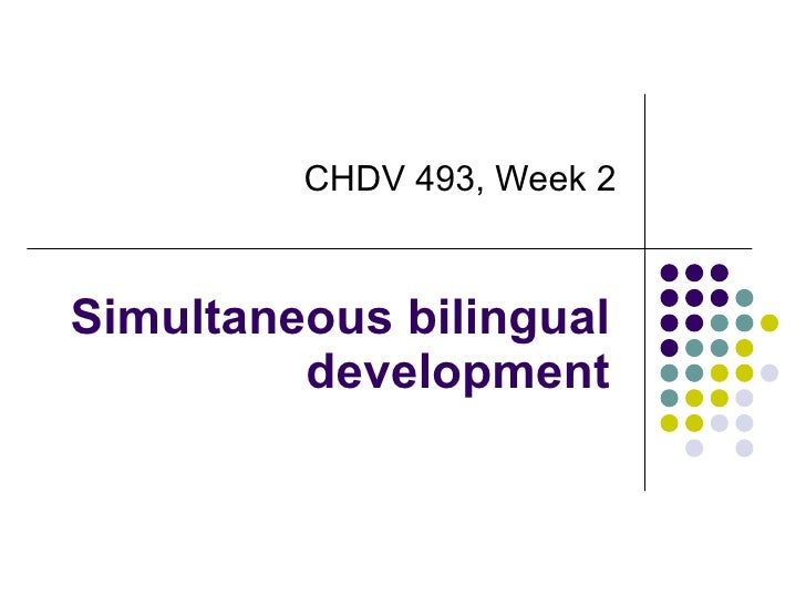 Simultaneous bilingual development CHDV 493, Week 2