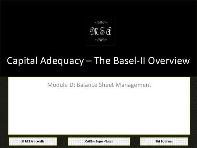 CAIIB – Super-Notes© M S Ahluwalia Sirf Business Capital Adequacy – The Basel-II Overview Module D: Balance Sheet Manageme...