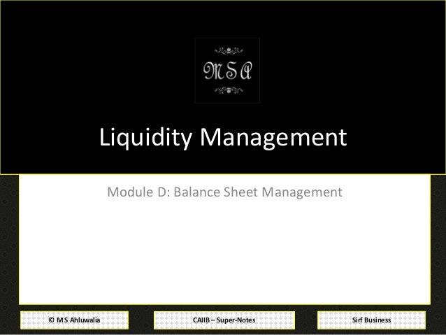 CAIIB – Super-Notes© M S Ahluwalia Sirf Business Liquidity Management Module D: Balance Sheet Management