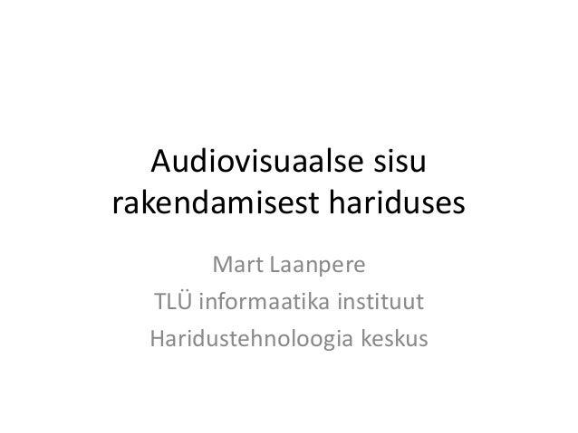 Audiovisuaalse sisurakendamisest hariduses        Mart Laanpere  TLÜ informaatika instituut  Haridustehnoloogia keskus