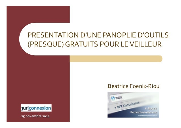 PRESENTATION  D'UNE  PANOPLIE  D'OUTILS  (PRESQUE)  GRATUITS  POUR  LE  VEILLEUR  25  novembre  2014  Béatrice  Foenix-‐R...
