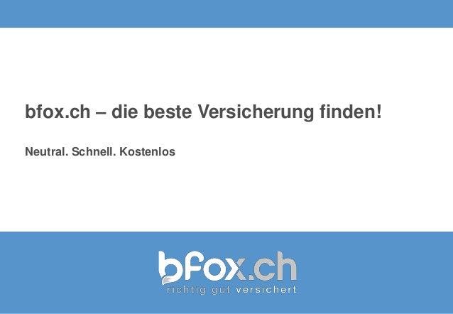 bfox.ch – die beste Versicherung finden!Neutral. Schnell. Kostenlos