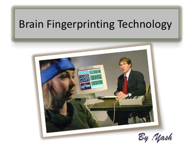 Brain Fingerprinting Technology                        By :Yash