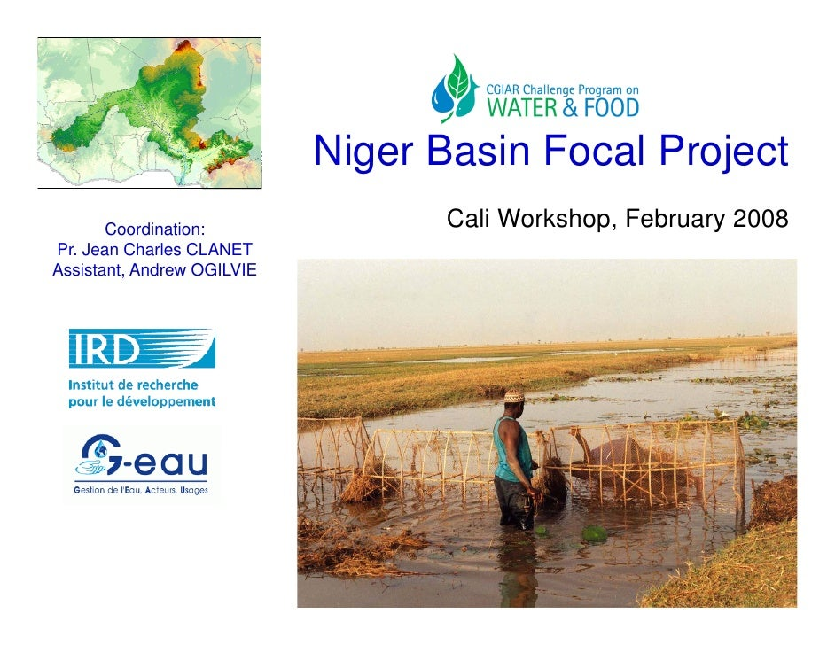 Niger Basin Focal Project        Coordination:              Cali Workshop, February 2008 Pr. Jean Charles CLANET Assistant...