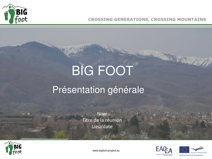 CROSSING GENERATIONS, CROSSING MOUNTAINS      BIG FOOTTitle of the Presentation Présentation générale       Sub-title     ...