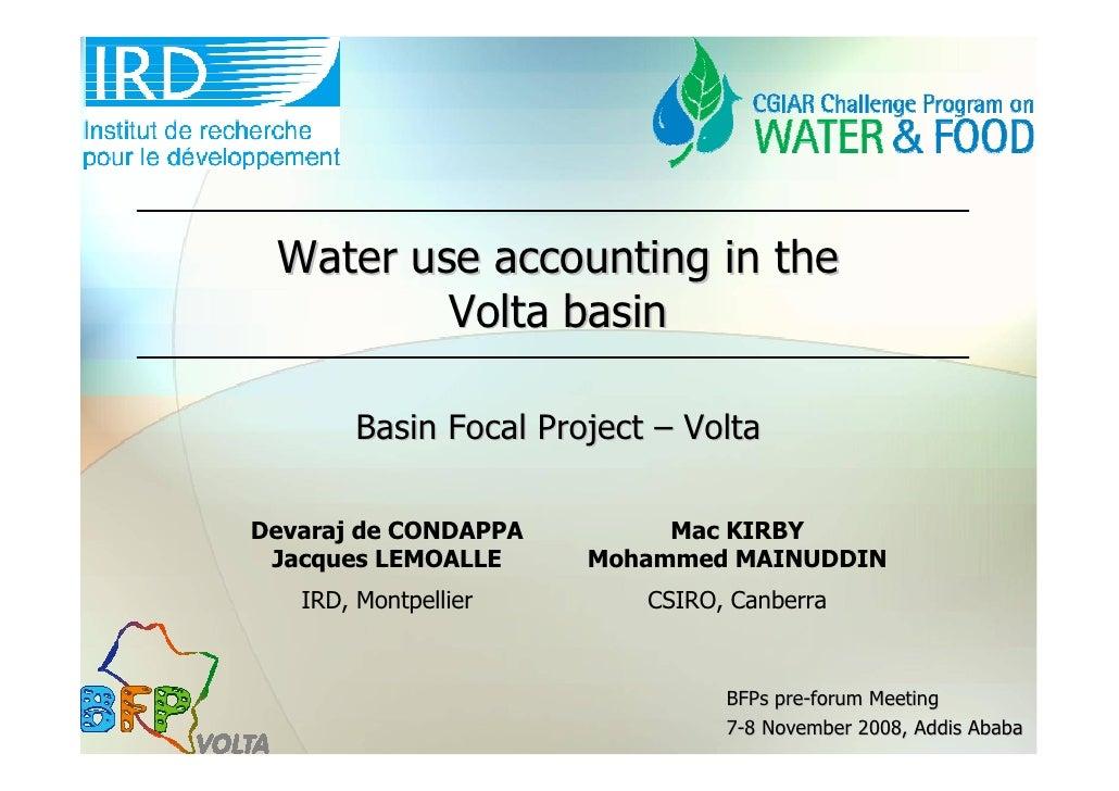 Water use accounting in the          Volta basin          Basin Focal Project – Volta  Devaraj de CONDAPPA         Mac KIR...