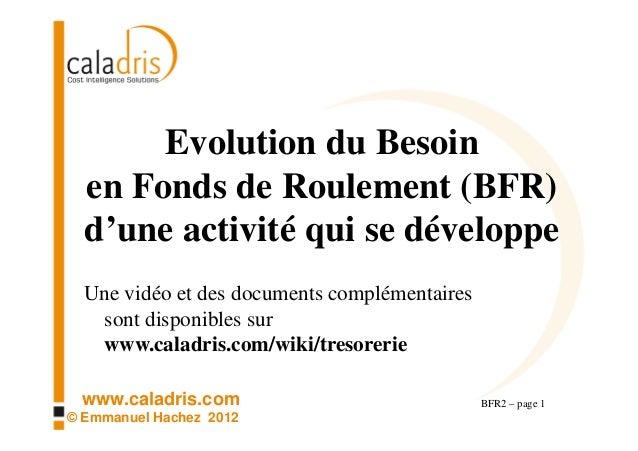 Evolution du Besoin  en Fonds de Roulement (BFR)  d'une activité qui se développe  Une vidéo et des documents complémentai...