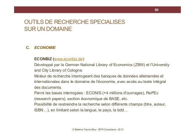 50  OUTILS DE RECHERCHE SPECIALISES SUR UN DOMAINE C.  ECONOMIE ECONBIZ (www.econbiz.de) Développé par la German National ...