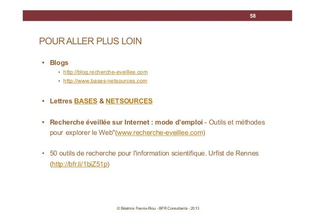 58  POUR ALLER PLUS LOIN • Blogs • http://blog.recherche-eveillee.com • http://www.bases-netsources.com  • Lettres BASES...