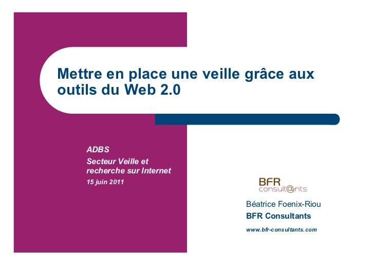 Mettre en place une veille grâce auxoutils du Web 2.0    ADBS    Secteur Veille et    recherche sur Internet    15 juin 20...
