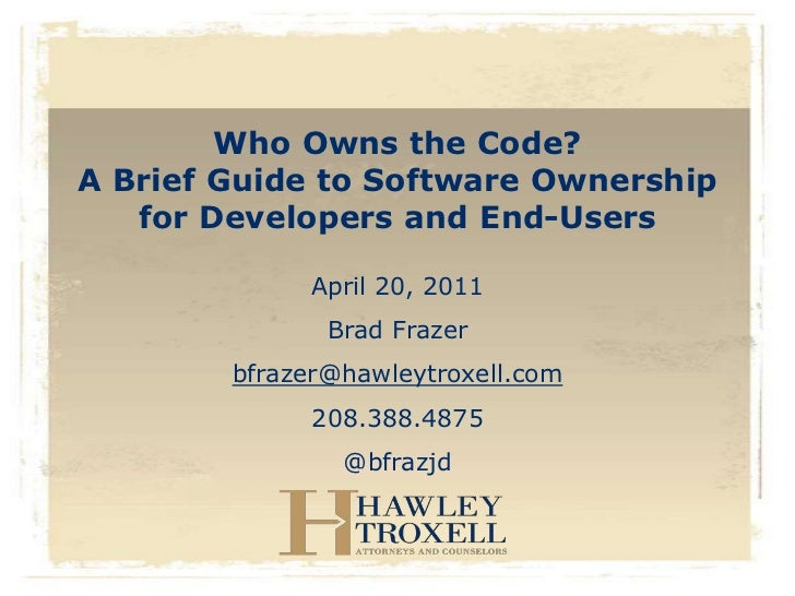 Who Owns the Code?A Brief Guide to Software Ownership   for Developers and End-Users             April 20, 2011           ...