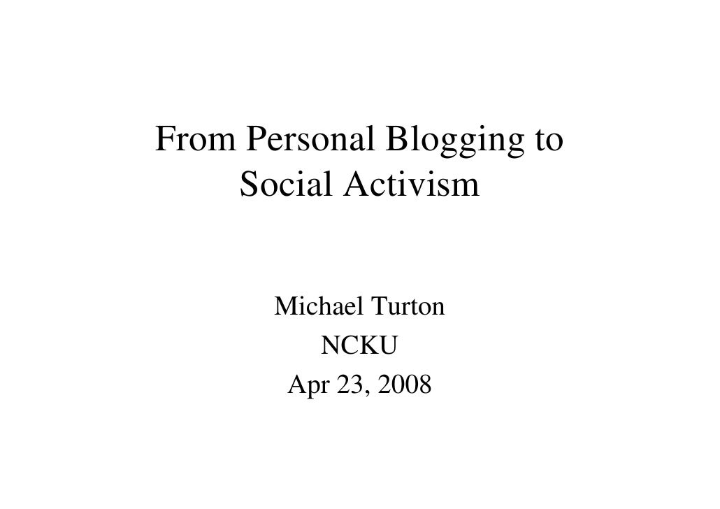 From Personal Blogging to     Social Activism          Michael Turton           NCKU         Apr 23, 2008