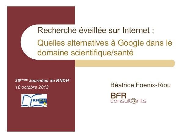 Recherche éveillée sur Internet : Quelles alternatives à Google dans le domaine scientifique/santé  26èmes Journées du RND...