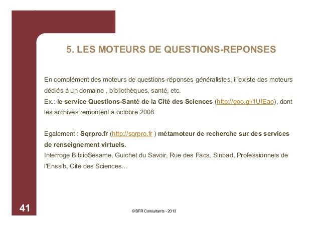 5. LES MOTEURS DE QUESTIONS-REPONSES En complément des moteurs de questions-réponses généralistes, il existe des moteurs d...