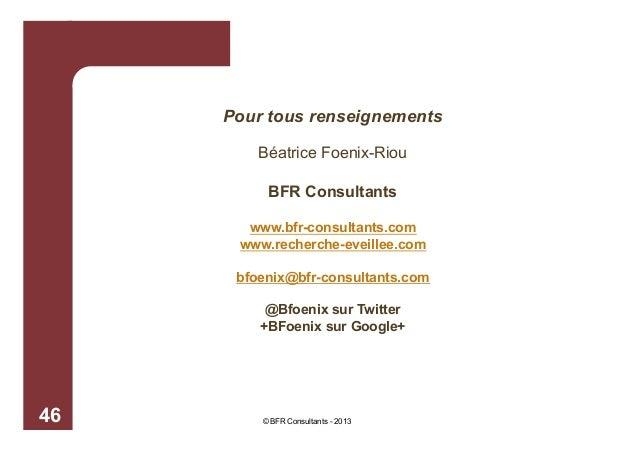 Pour tous renseignements Béatrice Foenix-Riou BFR Consultants www.bfr-consultants.com www.recherche-eveillee.com bfoenix@b...